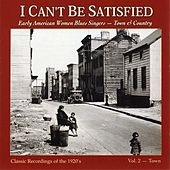 Play & Download I Can't Be Satisfied: Early American Women Blues Singers, Vol. 2: Town by Various Artists | Napster