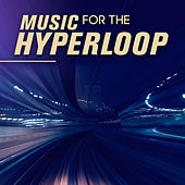 Play & Download Music For The Hyperloop by Various Artists | Napster