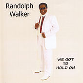 Play & Download We Got to Hold On by Randolph Walker | Napster