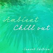 Play & Download Ambient Chill Out (Sunset Edition) by Various Artists | Napster