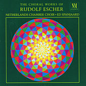 Play & Download The Choral Works Of / Rudolf Escher by Various Artists | Napster