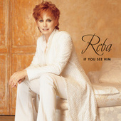 Play & Download If You See Him by Reba McEntire | Napster