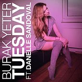 Play & Download Tuesday (feat. Danelle Sandoval) by Burak Yeter | Napster