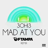 MAD AT YOU (FTampa Remix) by 3OH!3