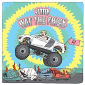 Wat The Frick EP by Getter