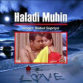Play & Download Haladi Muhin by Babul Supriyo | Napster