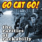 Go Cat Go! The Rarities of Rockabilly by Various Artists