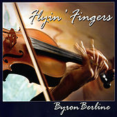 Play & Download Flyin' Fingers by Byron Berline | Napster