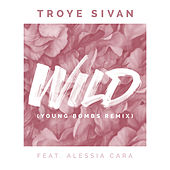 WILD (feat. Alessia Cara) [Young Bombs Remix] by Troye Sivan