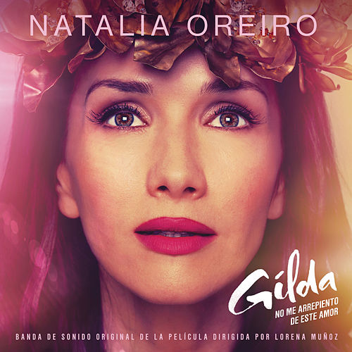 Play & Download Gilda, No Me Arrepiento de Este Amor (Banda de Sonido Original de la Película) by Natalia Oreiro | Napster