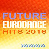 Future Eurodance Hits 2016 by Various Artists