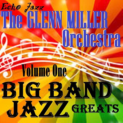 Play & Download Big Band Jazz Greats, Vol. 1 by The Glenn Miller Orchestra | Napster