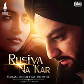 Play & Download Rusiya Na Kar by Bikram Singh | Napster