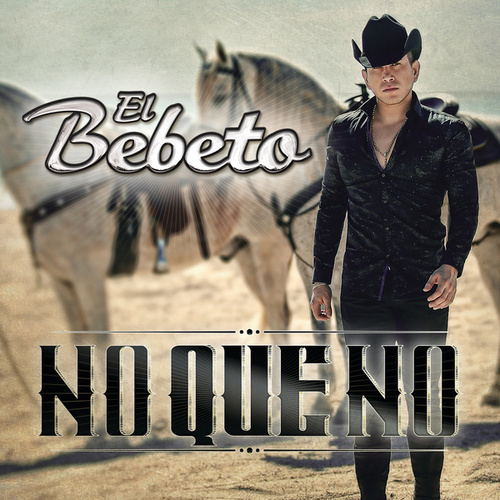 Play & Download No Que No by El Bebeto | Napster