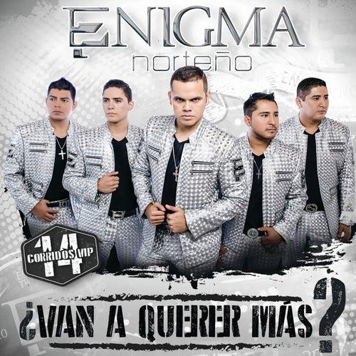 Play & Download ¿Van A Querer Más? by Enigma Norteño | Napster
