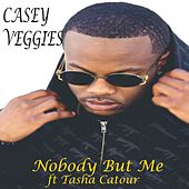 Nobody But Me by Casey Veggies