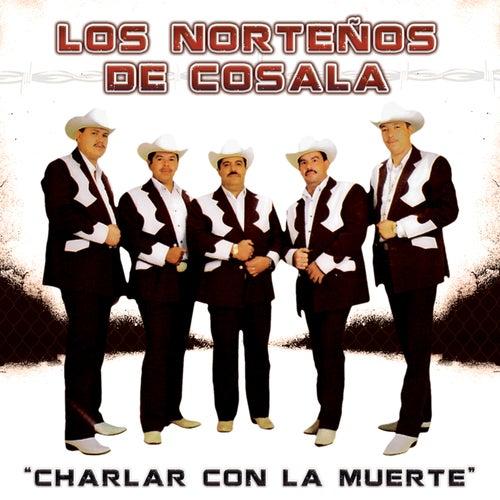 Play & Download Charlar Con la Muerte by Los Norteños De Cosala | Napster