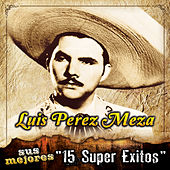 Play & Download Sus Mejores 15 Super Exitos by Luis Perez Meza | Napster