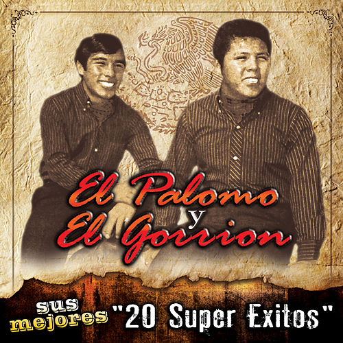 Play & Download Sus Mejores 20 Super Exitos by El Palomo Y El Gorrion | Napster
