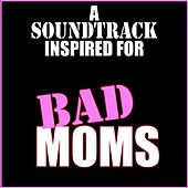 Play & Download A Soundtrack Inspired for Bad Moms by Various Artists | Napster