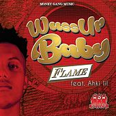 Wussup Baby (feat. Ahki Lil) by Flame
