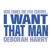 Play & Download I Want That Man by Debbie Harry | Napster
