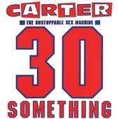 30 Something (Deluxe Version) by Carter the Unstoppable Sex Machine