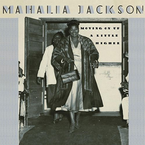 Play & Download Moving On Up A Little Higher by Mahalia Jackson | Napster