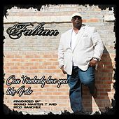 Play & Download Can't Nobody Love You Like I Do by Fabian   Napster