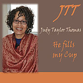 He Fills My Cup by Judy Taylor-Thomas