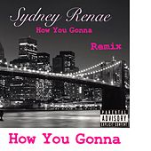 Play & Download How You Gonna (Remix) by Sydney Renae | Napster