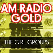 Play & Download AM Radio Gold: The Girl Groups by Various Artists | Napster