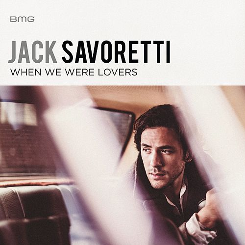When We Were Lovers by Jack Savoretti