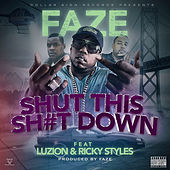 Play & Download Shut This Sh#T Down (feat. Luzion & Ricky Styles) by Faze | Napster