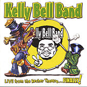 Live From the Recher Theatre...Finally! by Kelly Bell Band