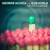 Never Change (Extended Mix) by George Acosta