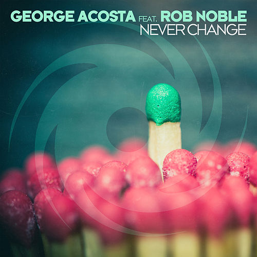 Play & Download Never Change (Extended Mix) by George Acosta | Napster