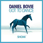 Play & Download Got To Dance by Daniel Bovie | Napster