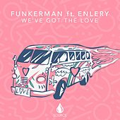 Play & Download We've Got The Love by Funkerman | Napster