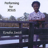 Performing for Jesus by Kendra Smith