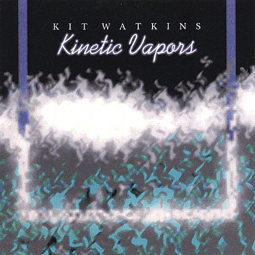 Kinetic Vapors by Kit Watkins