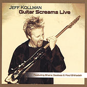 Play & Download Guitar Screams Live by Jeff Kollman | Napster