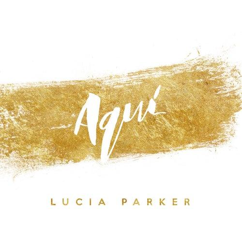 Aquí by Lucia Parker