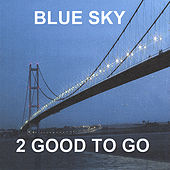 Play & Download Blue Sky by 2 Good To Go | Napster