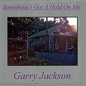Play & Download Something's Got a Hold On Me by Garry Jackson | Napster