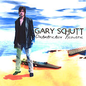 Dramatically Acoustic by Gary Schutt