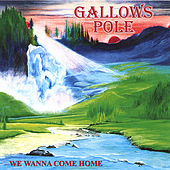 Play & Download We Wanna Come Home by Gallows Pole | Napster
