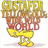Play & Download Gustafer Yellowgold's Wide Wild World by Gustafer Yellowgold | Napster