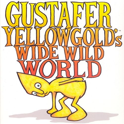 Gustafer Yellowgold's Wide Wild World by Gustafer Yellowgold