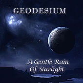 Play & Download A Gentle Rain of Starlight by Geodesium | Napster